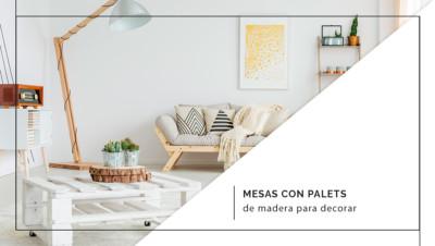 Mesas hechas con palets de madera para decorar tu hogar